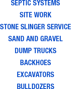 SEPTIC SYSTEMS SITE WORK STONE SLINGER SERVICE SAND AND GRAVEL DUMP TRUCKS BACKHOES EXCAVATORS BULLDOZERS